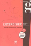 L'exercisier : 600 exercices pour le B1-B2